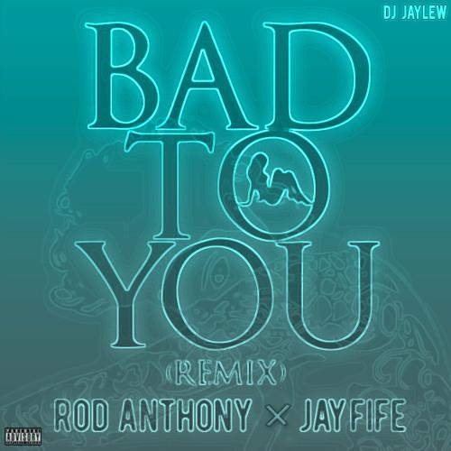 """Bad To You"" (ft. Jay Fife) - Rod Anthony"