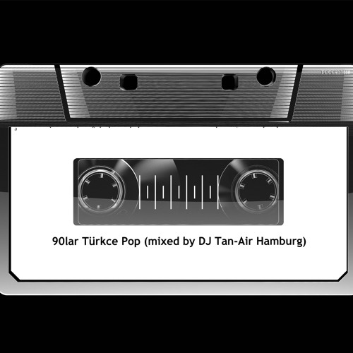 90lar Türkce Pop (mixed by DJ Tan-Air Hamburg)