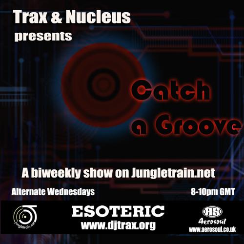 DJ Trax + Nucleus - Catch a Groove 28(Live on jungletrain 19.03.13)