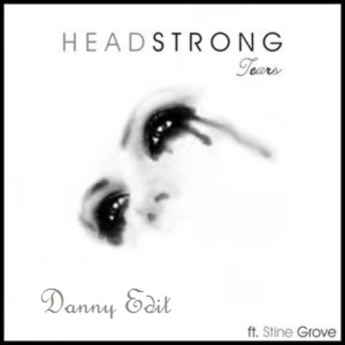 Headstrong ft.Stine Brove - Tears (Danny Edit)