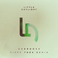 Little Daylight - Overdose (Tippy Toes Remix)