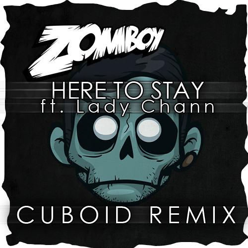 Zomboy - Here To Stay ft. Lady Chann (Cuboid Remix)