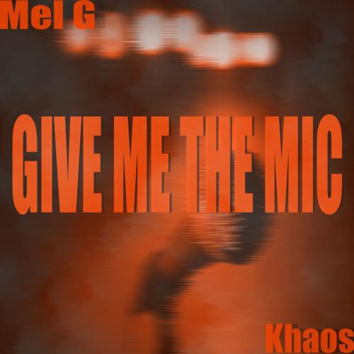Mel G & Khaos- Give Me The Mic (prod. by 2CBeats)
