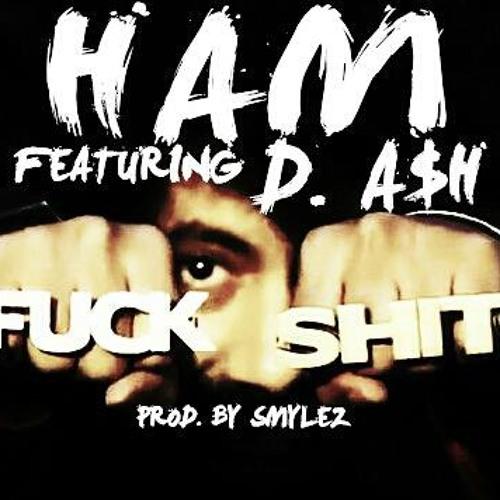 HAM feat D. Ash - Fuck Shit