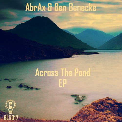 AbrAx & Ben Benecke - Across The Pond [Free promotional track from BLR019 'Across The Pond EP']