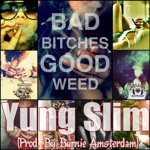 #BadBitches #GoodWeed x Yung Slim x Prod. By Burnie Amsterdam