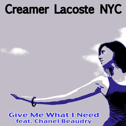 CreamerLacosteNYC - Give Me What I Need (teaser clip) feat. Chanel Beaudry