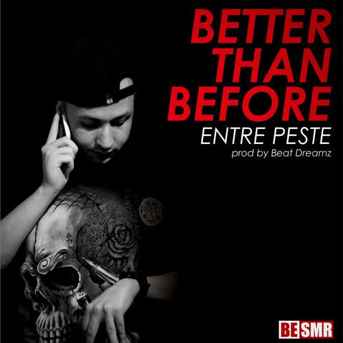 ENTRE PESTE - BETTER THAN BEFORE prod by Beat Dreamz
