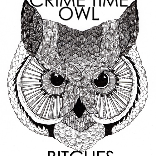 CRIME TIME OWL BITCHES // CRIME TIME EXCLUSIVE
