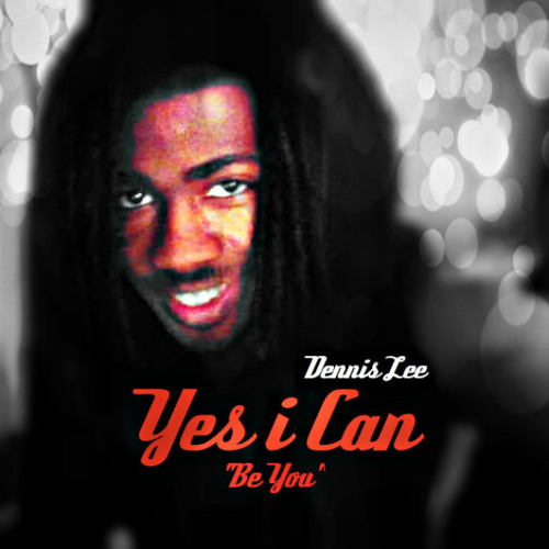 Dennis Lee - Yes I Can (Be You Prod. By HunkE)