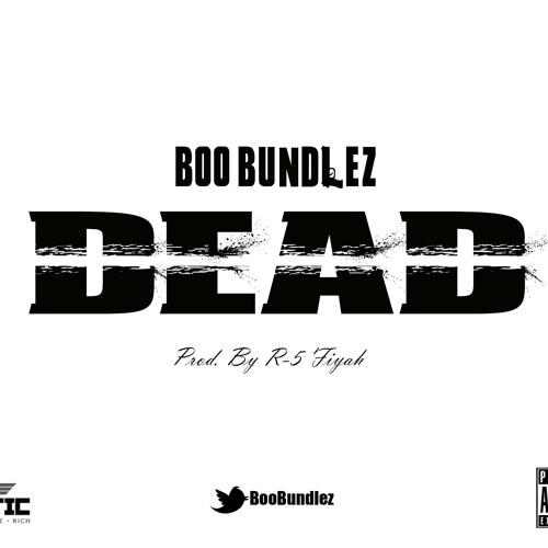 Boo Bundlez - Dead Produced by R5 Fiyah beats