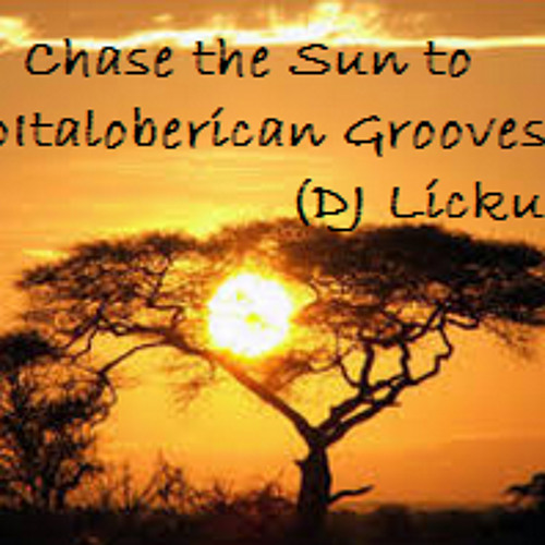 Chase the Sun to AfroItaloberican Grooves - Dj Lickuid