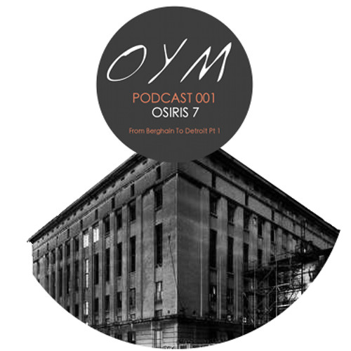 OYM [001] From Berghain To Detroit Pt 1