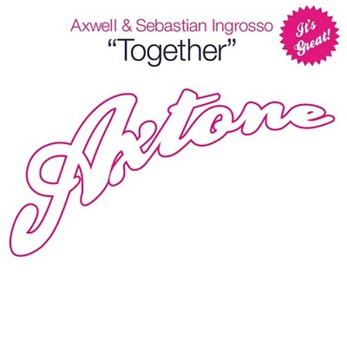 "Axwell, Ingrosso - Together (Alt-a ""UK Breaks Mafia"" Remix) [FREE DL]"