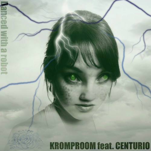 Kromproom - Danced with a robot - feat. Centurio_promo