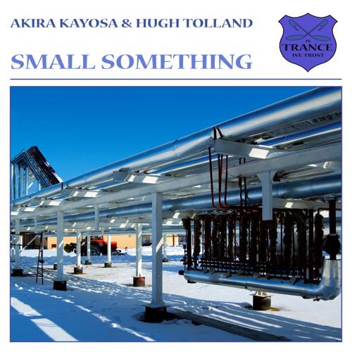 Akira Kayosa & Hugh Tolland - Small Something (Pizz@dox Mix)