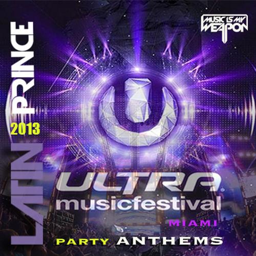 "DJ LATIN PRINCE ""ULTRA MUSIC FESTIVAL MIAMI 2013"" PARTY ANTHEMS"