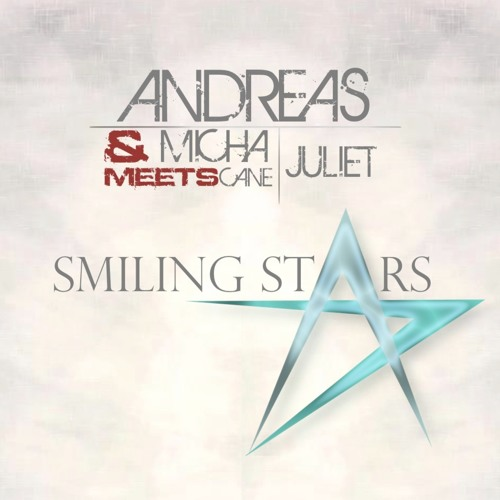 Andreas & Micha meets. Cane feat. Juliet - Smiling Stars (Be Famous Remix)