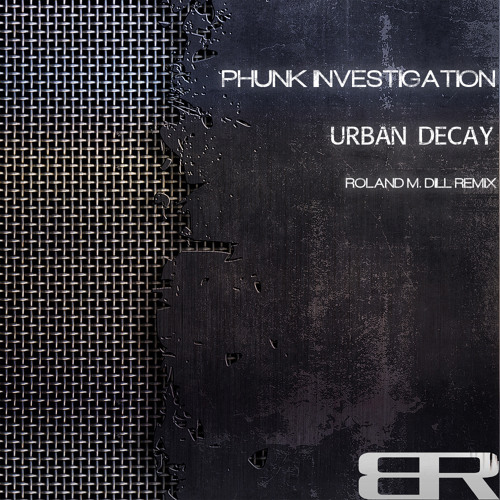Phunk Investigation - The Urban Decay Roland M. Dill Remix