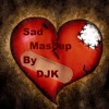 Sad Mashup by Dj Kajal (djk)