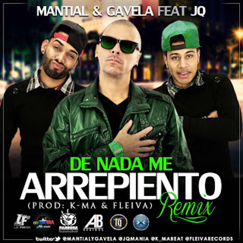 Mantial & Gavela Ft JQ - De Nada Me Arrepiento (Official Remix) (Prod By Fleiva & K-Ma)