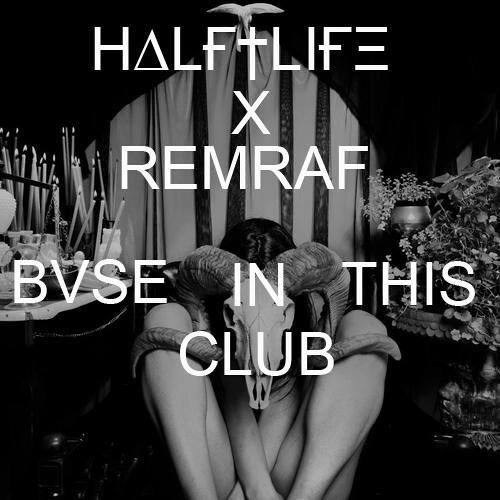 H∆LҒ†LIҒΞ X REMRAF//BVSE IN THIS CLUB