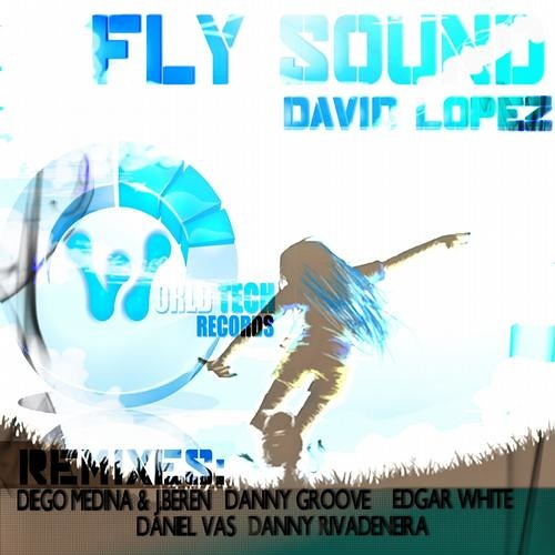 David Lopez - Fly Sound (Danny Rivadeneira Remix)    World Tech Records