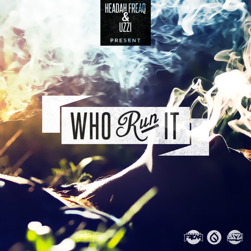 Headah Freaq & UZZI - Who Run It *FREE*