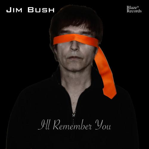 Jim Bush - I'll Remember You