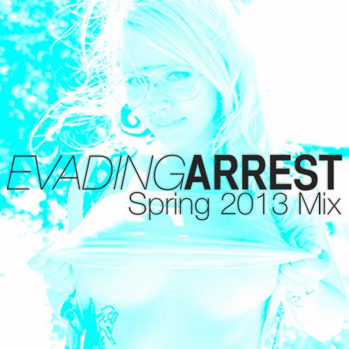 Evading Arrest - Spring 2013 Mix