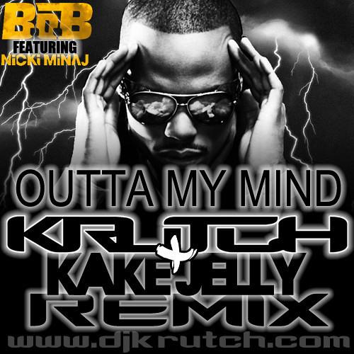 Outta My Mind - B.o.B ft. Nicki Minaj (Krutch & Kake Jelly Remix)