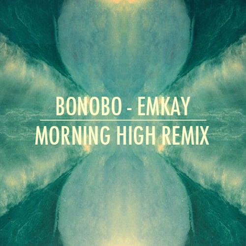 Bonobo - Emkay (Morning High Remix)