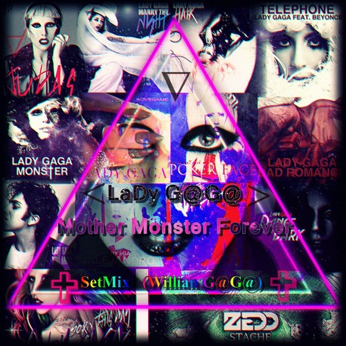 Lady gaga -Mother Monster Forever(SetMix Willian GaGa)