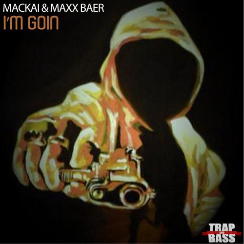 Mackai & Maxx Baer - I'm Goin [FREE] [TNB Exclusive]