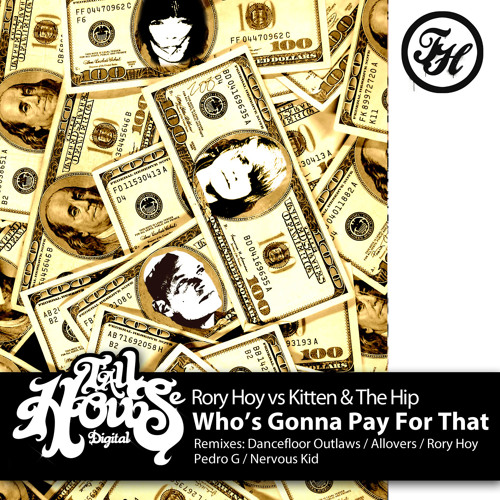 Rory Hoy VS Kitten & The Hip - Who's Gonna Pay For That (Radio Mix) OUT NOW!!!