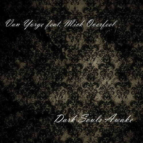 VaN YoRgE  feat  Mick Overleel -Dark souls awake(original mix) [promo preview track]