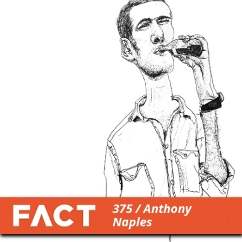 FACT mix 375 - Anthony Naples (Mar '13)