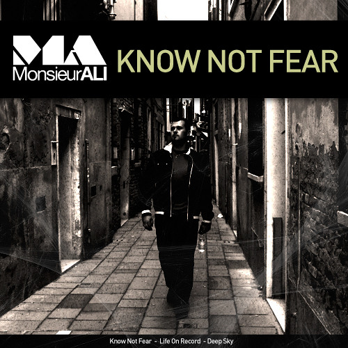 Monsieur ALI - Know Not Fear [*Out Now On BeatPort/Juno/iTunes/TID/TraxSource*]
