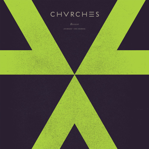 CHVRCHES - Recover (Curxes' 1996 Remix)
