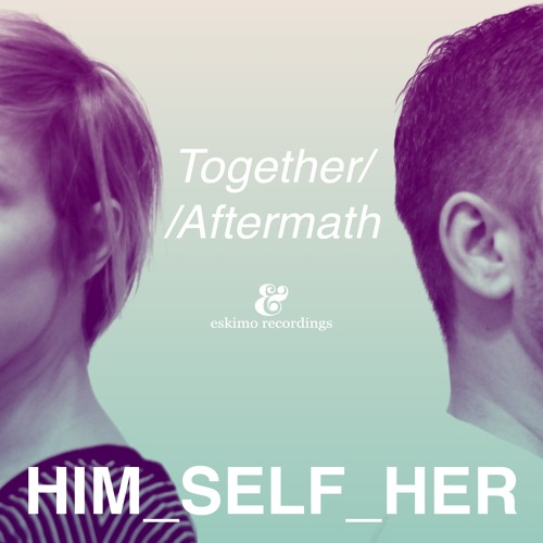 Him Self Her - Aftermath