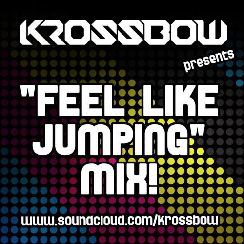 "Krossbow Presents - ""Feel Like Jumping"" Mix! ***FREE DOWNLOAD!***"