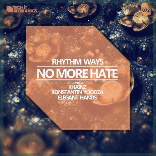 Rhythm Ways - No More Hate (Elegant Hands Remix) [Tech-It Recordings]