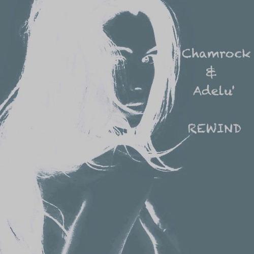 Chamrock - Rewind feat Adelu <3