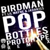 Birdman & Lil Wayne - Pop Bottles (Protohype Remix)
