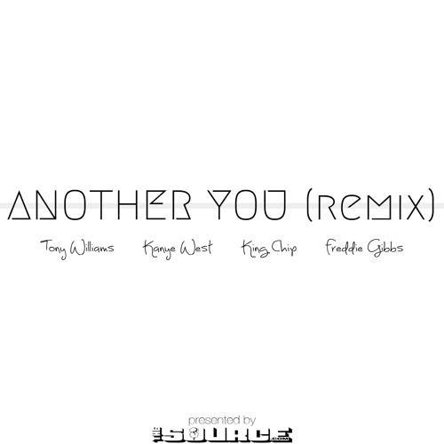 Tony Williams ft. Kanye West, King Chip & Freddie Gibbs - Another You (remix)