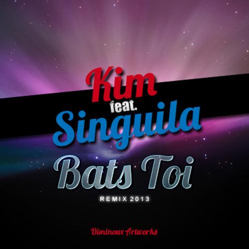Kim ft. Singuila - Bats toi [ Remix Officiel - Exclusivité 2013 ]
