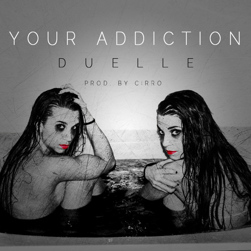 Your Addiction by Duelle (Prod. by Cirro)