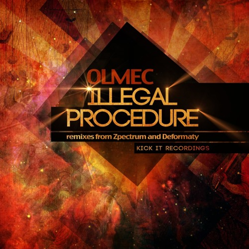 OLMEC - Illegal Procedure OUT NOW Kick It Recordings