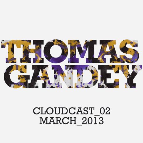 THOMAS GANDEY - CLOUDCAST_02- MARCH 2013 - FREE DOWNLOAD