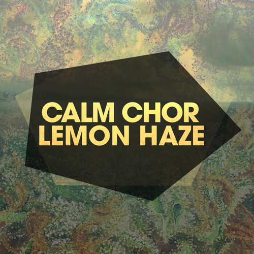 Calm Chor - Lemon Haze (Pascal Roeder Remix)